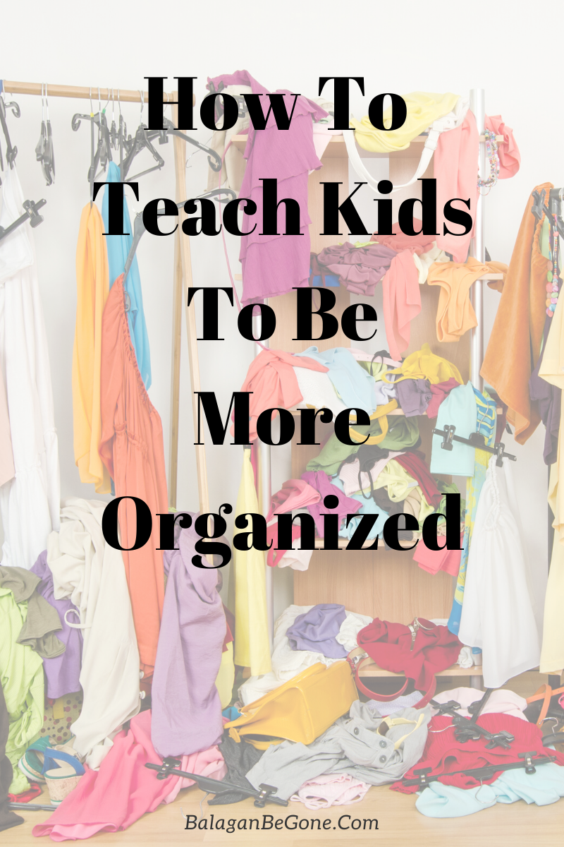 How To Teach Children To Be More Organized Balagan Be Gone
